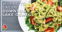 Where to Eat in Downtown Lake Oswego