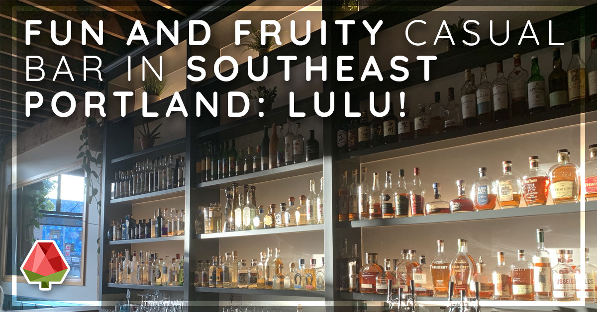 Fun and Fruity Casual Bar in Southeast Portland: Lulu!
