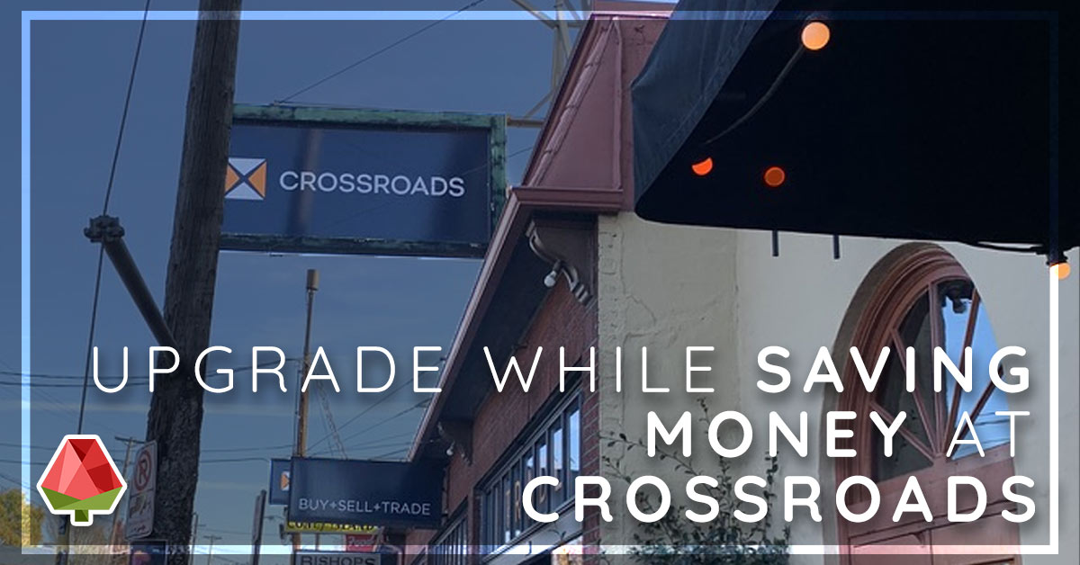 Upgrade While Saving Money at Crossroads!