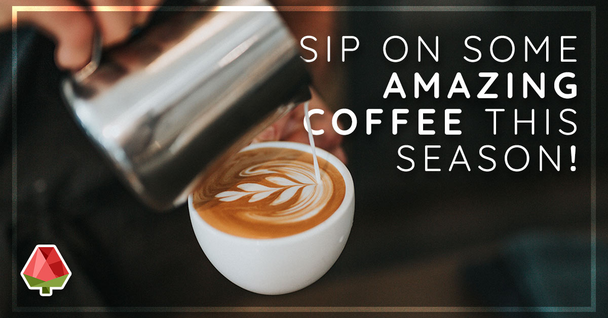 Sip On Some Amazing Coffee This Season!