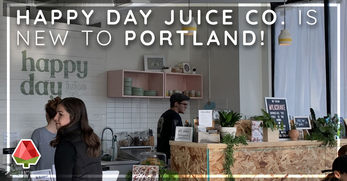 Happy Day Juice Co. is New to Portland!