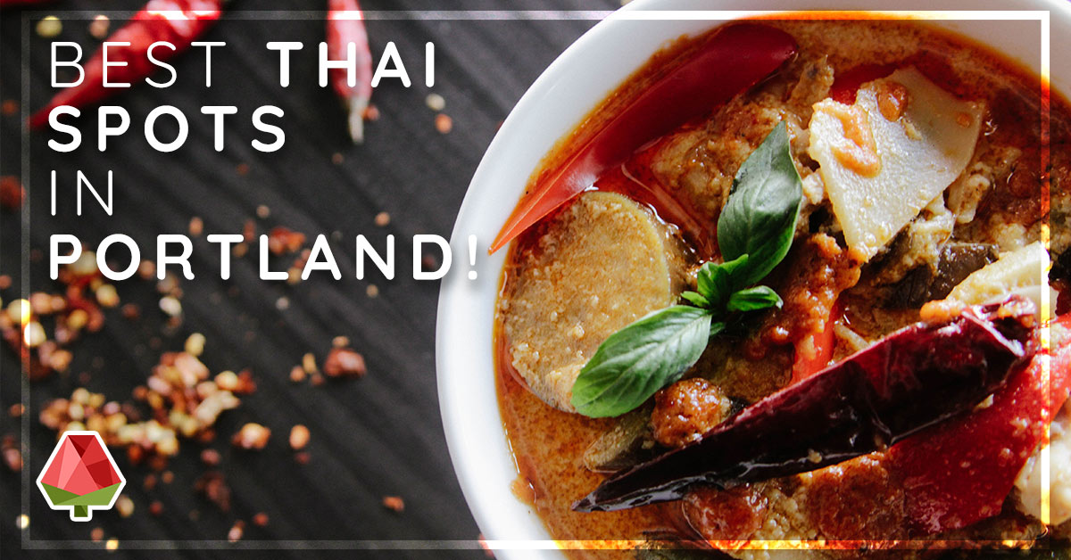 Best Thai Spots in Portland!